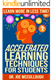 Accelerated Learning Techniques for Students: Learn More in Less Time! (English Edition)