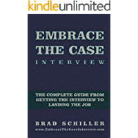 Embrace the Case Interview: Electronic Edition: The Complete Guide from Getting the Interview to Landing the Job