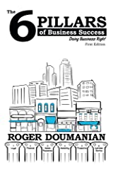 The 6 Pillars of Business Success: Doing Business Right Kindle Edition