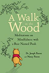 A Walk In The Wood: Meditations on Mindfulness with a Bear Named Pooh Kindle Edition
