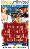 A Stuttering Mail Order Bride for the Hotheaded Cattle Wrangler (Benson Creek Mail Order Brides Book 5)