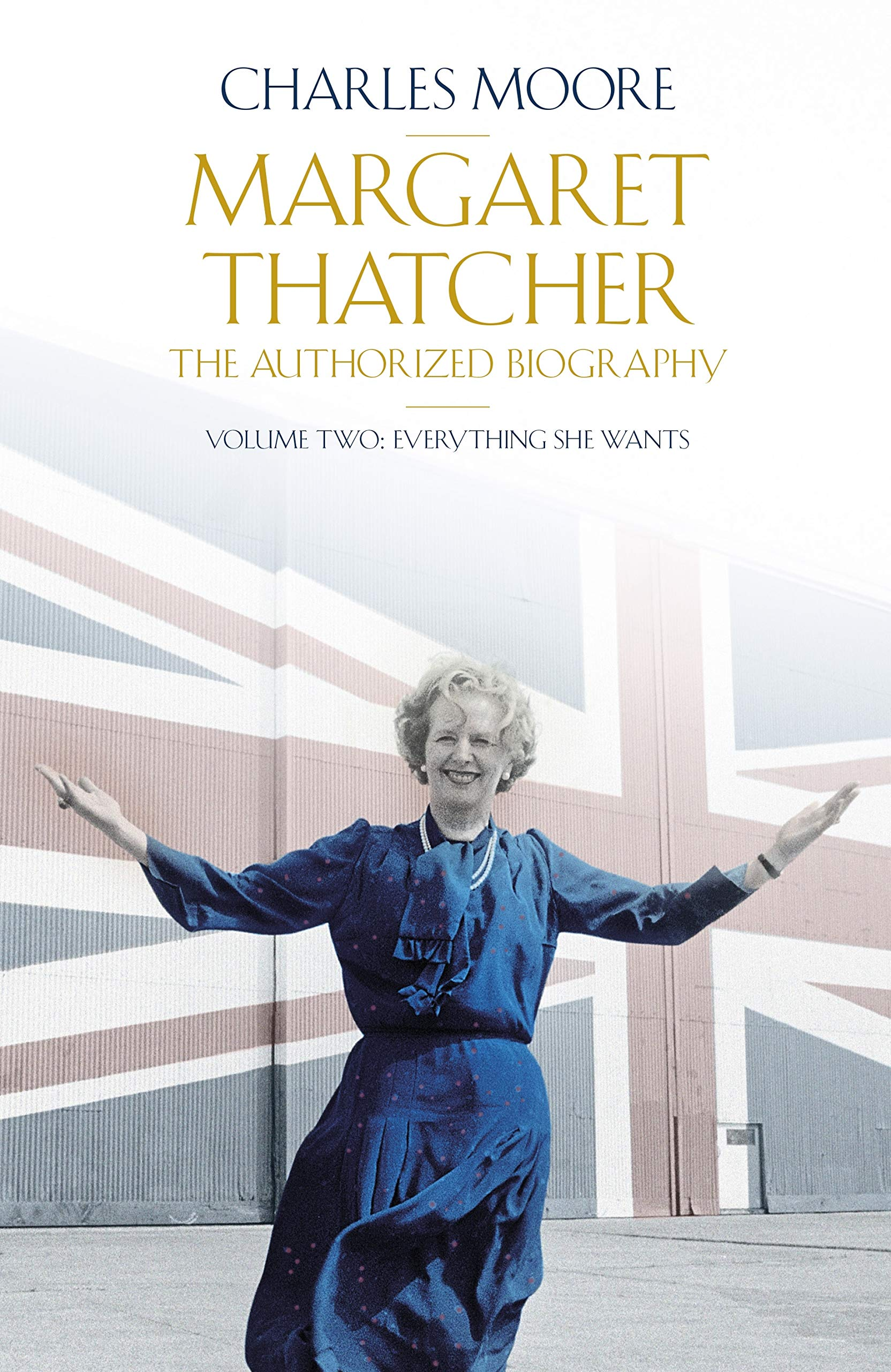 Margaret Thatcher  The Authorized Biography Volume Two  Everything She Wants  Authorised Biog Vol 2