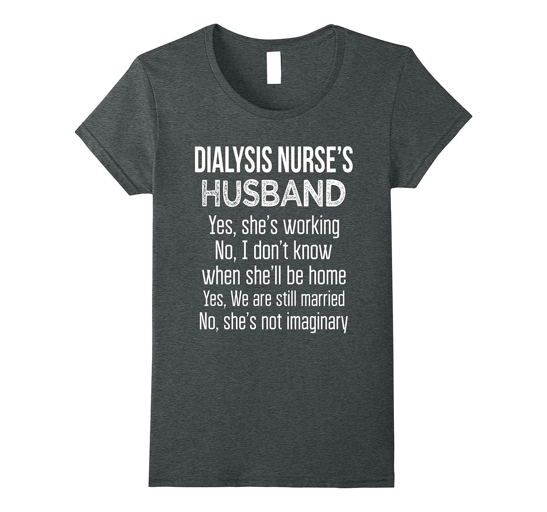 Dialysis Nurse's Husband Funny Wedding Anniversary T Shirt