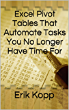 Excel Pivot Tables That Automate Tasks You No Longer Have Time For (How To Get The Most Done In The Least Time Book 3) (English Edition)