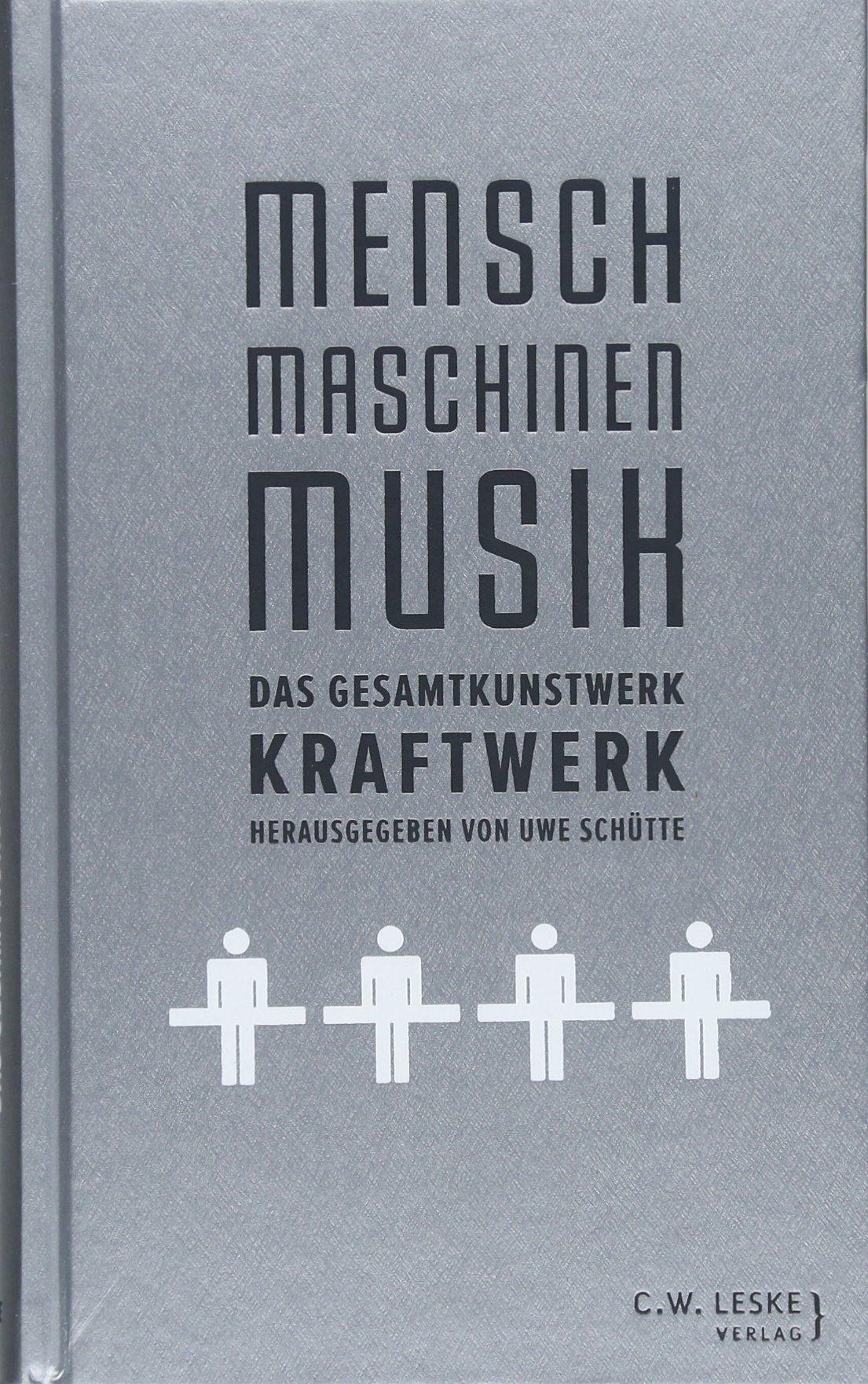 Mensch - Maschinen - Musik: Das Gesamtkunstwerk Kraftwerk