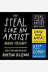 The Steal Like an Artist Audio Trilogy: How to Be Creative, Show Your Work, and Keep Going Audible Audiobook