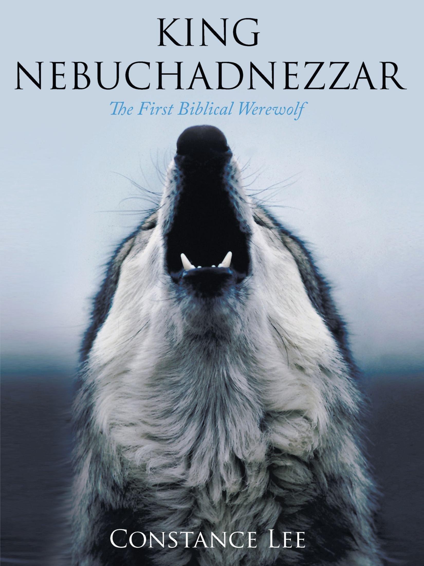 king nebuchadnezzar the first biblical werewolf constance lee