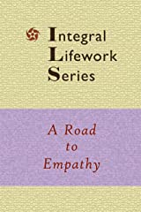A Road To Empathy - Amid Technology, Urbanity & Commercialism (Integral Lifework Series) Kindle Edition