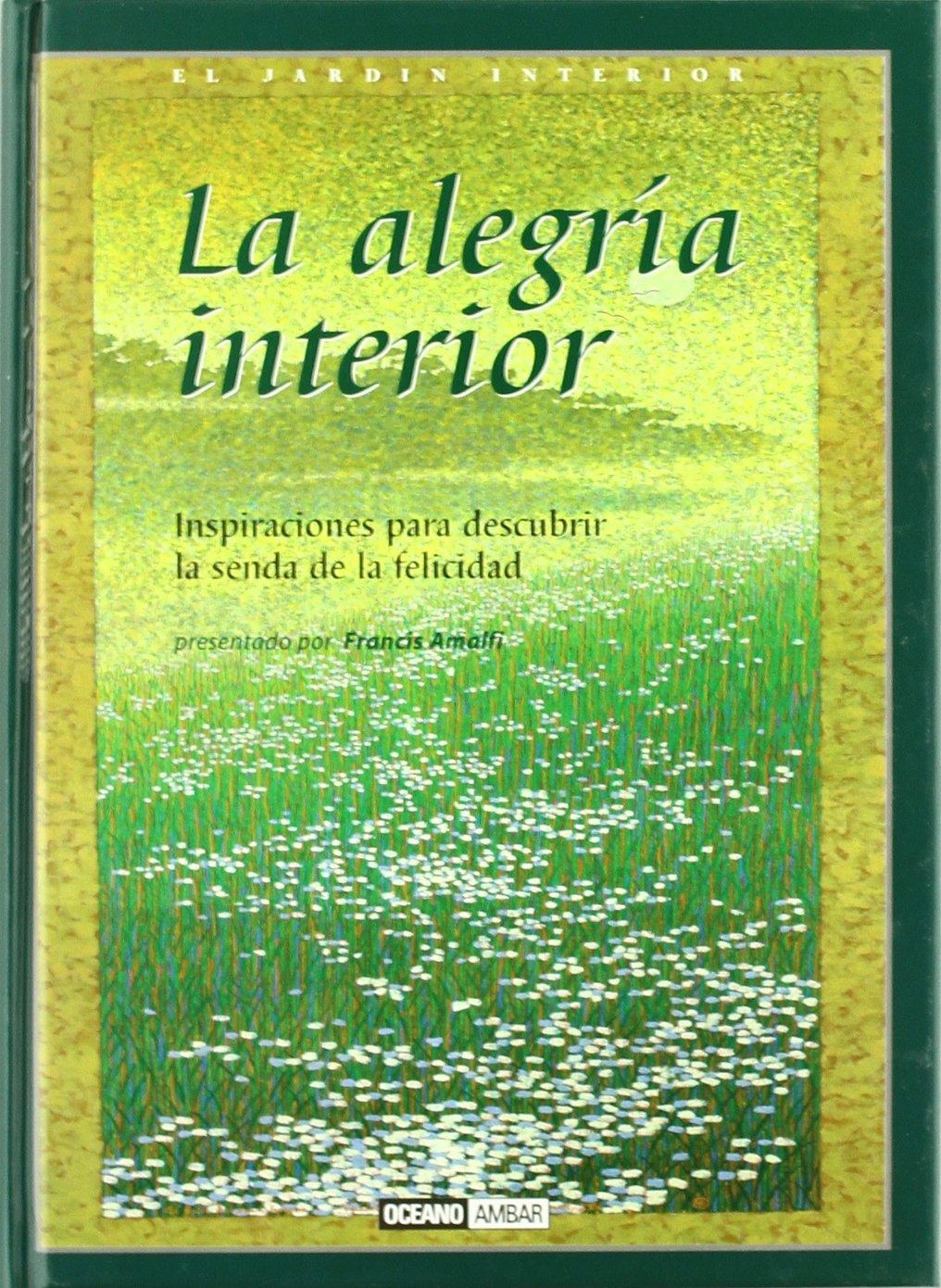 La alegría interior: El amor y la dicha de vivir El Jardín interior: Amazon.es: Amalfi, Francis: Libros
