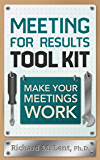 Meeting for Results Tool Kit: Make Your Meetings Work