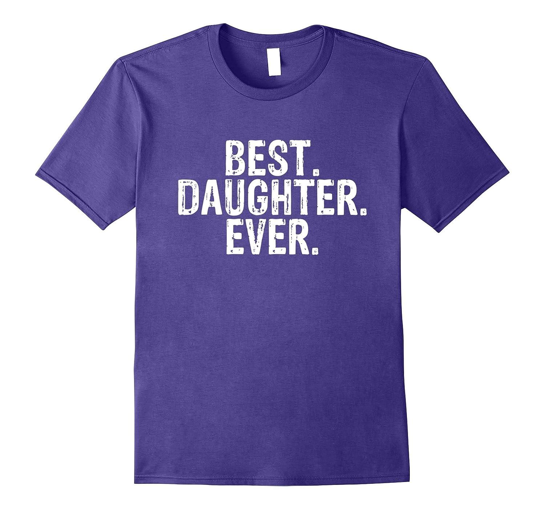 Best Daughter Ever T Shirt-T-Shirt