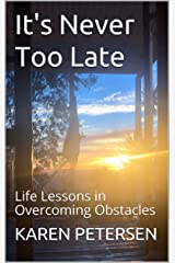 It's Never Too Late: Life Lessons in Overcoming Obstacles Kindle Edition