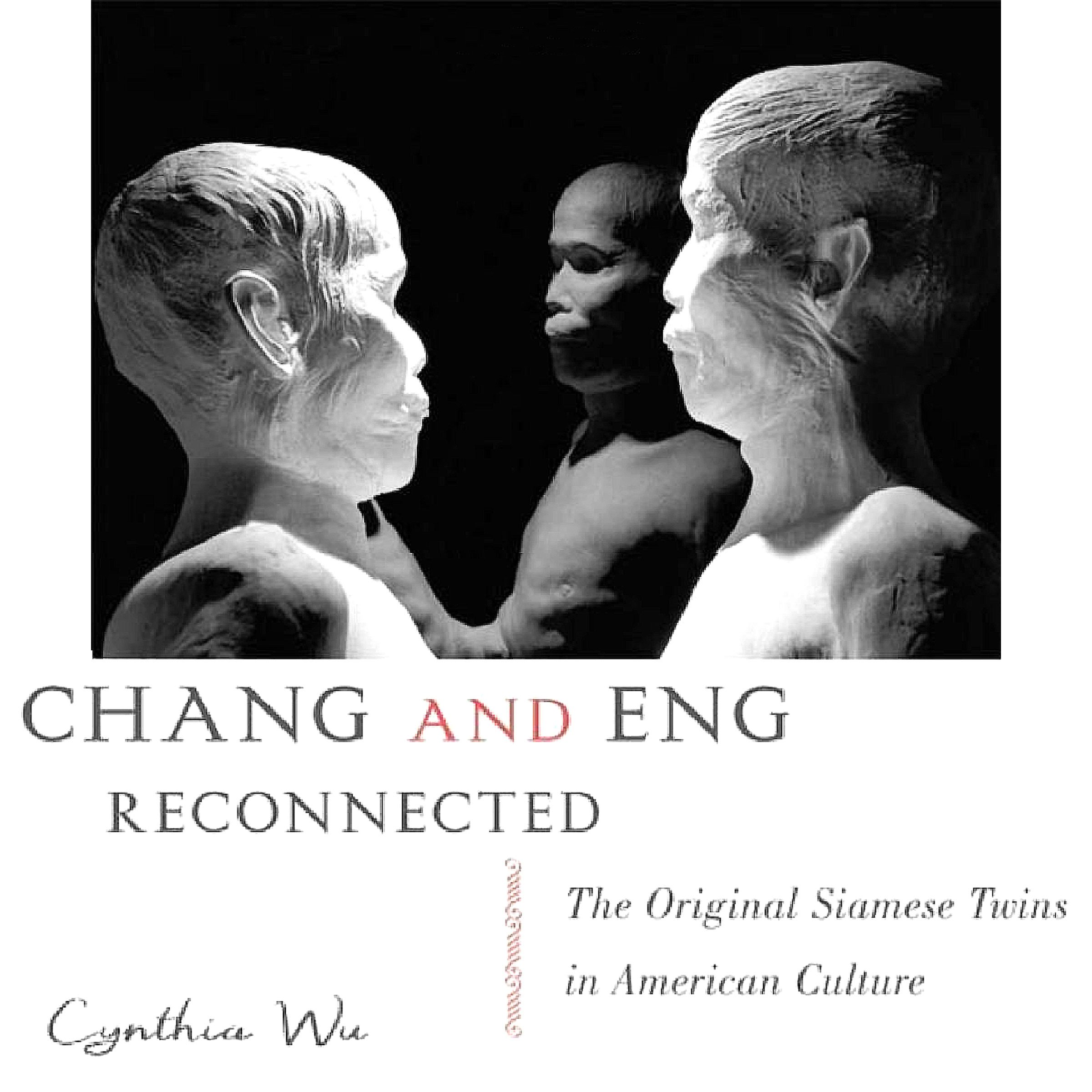 Chang And Eng Reconnected  The Original Siamese Twins In American Culture