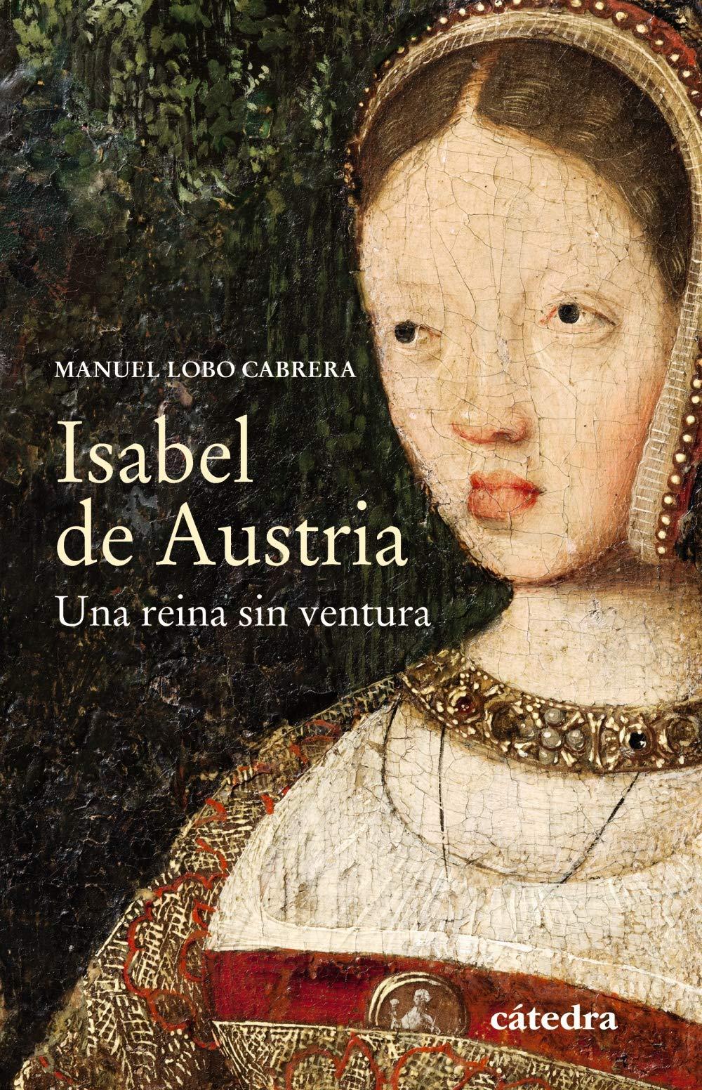Isabel de Austria: Una reina sin ventura Historia. Serie menor ...