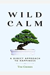 Wild Calm: A Direct Approach to Happiness Kindle Edition