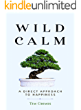 Wild Calm: A Direct Approach to Happiness