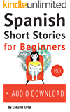 Spanish: Short Stories for Beginners + Audio: Improve your reading and listening skills in Spanish (Spanish Short Stories Book 1)