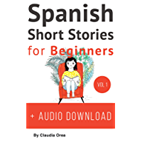 Spanish: Short Stories for Beginners + Audio Download: Improve your reading and listening skills in Spanish (Spanish Short Stories Book 1)