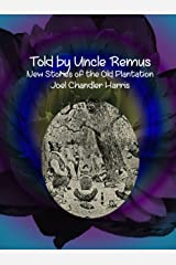 Told by Uncle Remus : New Stories of the Old Plantation Kindle Edition