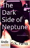 Veronica Mars - the TV series: The Dark Side of Neptune (Kindle Worlds Novella)