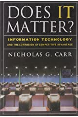 Does IT Matter? Information Technology and the Corrosion of Competitive Advantage Hardcover