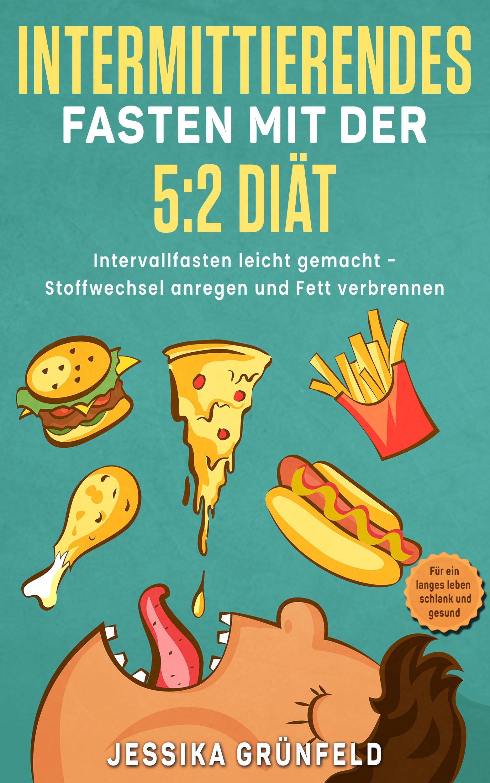 Intermittierendes Fasten mit der 5 : 2 Diät: Intervallfasten leicht gemacht - Stoffwechsel anregen und Fett verbrennen