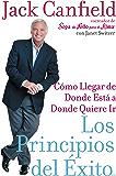 Los Principios del Exito: Como Llegar de Donde Esta a Donde Quiere Ir (Spanish Edition)