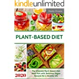 Plant Based Diet: The Ultimate Plant-Based Diet Meal Plan with Delicious Vegan Recipes for a Healthy Life   Easy and Ready-to