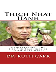 Thich Nhat Hanh: Understanding the Life and Teachings of Thich Nhat Hanh: The Zen Buddhist Monk Who Traveled the World in Exile While Spreading His Message of Love, Peace, and Understanding