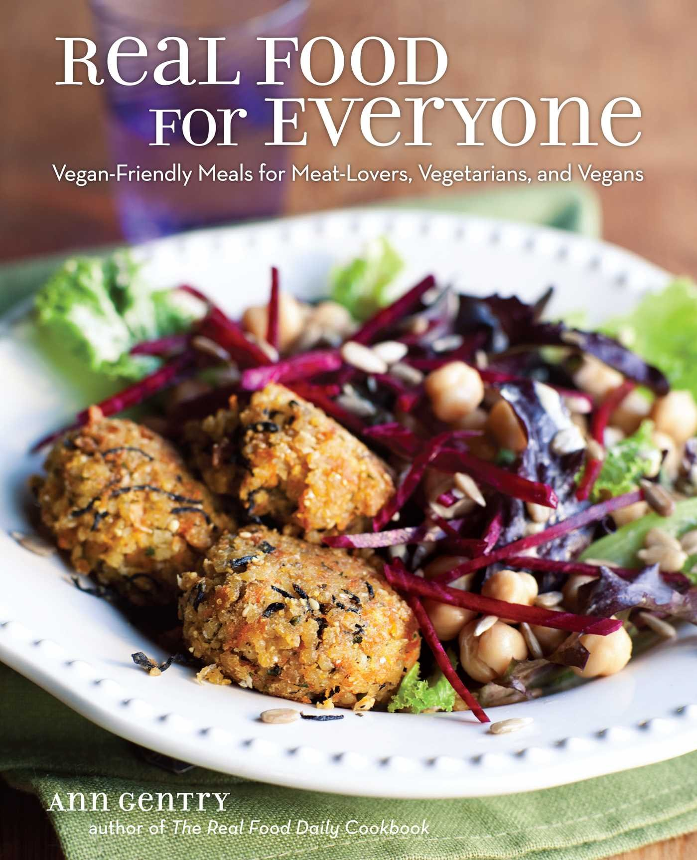 Real food for everyone vegan friendly meals for meat lovers real food for everyone vegan friendly meals for meat lovers vegetarians and vegans ann gentry 0050837343436 amazon books forumfinder Gallery