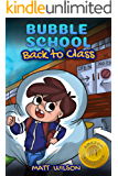 "Bubble School: Back to Class: Wacky ""kind of true"" stories to comfort kids during a new normal (comic-style…"