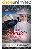 The Fiancée's Friend (Mail Order Brides of Sweetwater)
