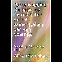 Rattenvoeding: De basis, de ingrediënten en het samenstellen van een voermix: Vertaling: Marina de Lelij (The Scuttling Gourmet Reeks Book 3)