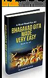 Bhagavad Gita Made Very Easy: Read & Understand Complete Bhagavad Gita in Short Time