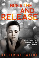 Breathe and Release (A Christchurch Crime Thriller Book 3) Kindle Edition