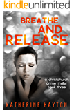 Breathe and Release (A Christchurch Crime Thriller Book 3)