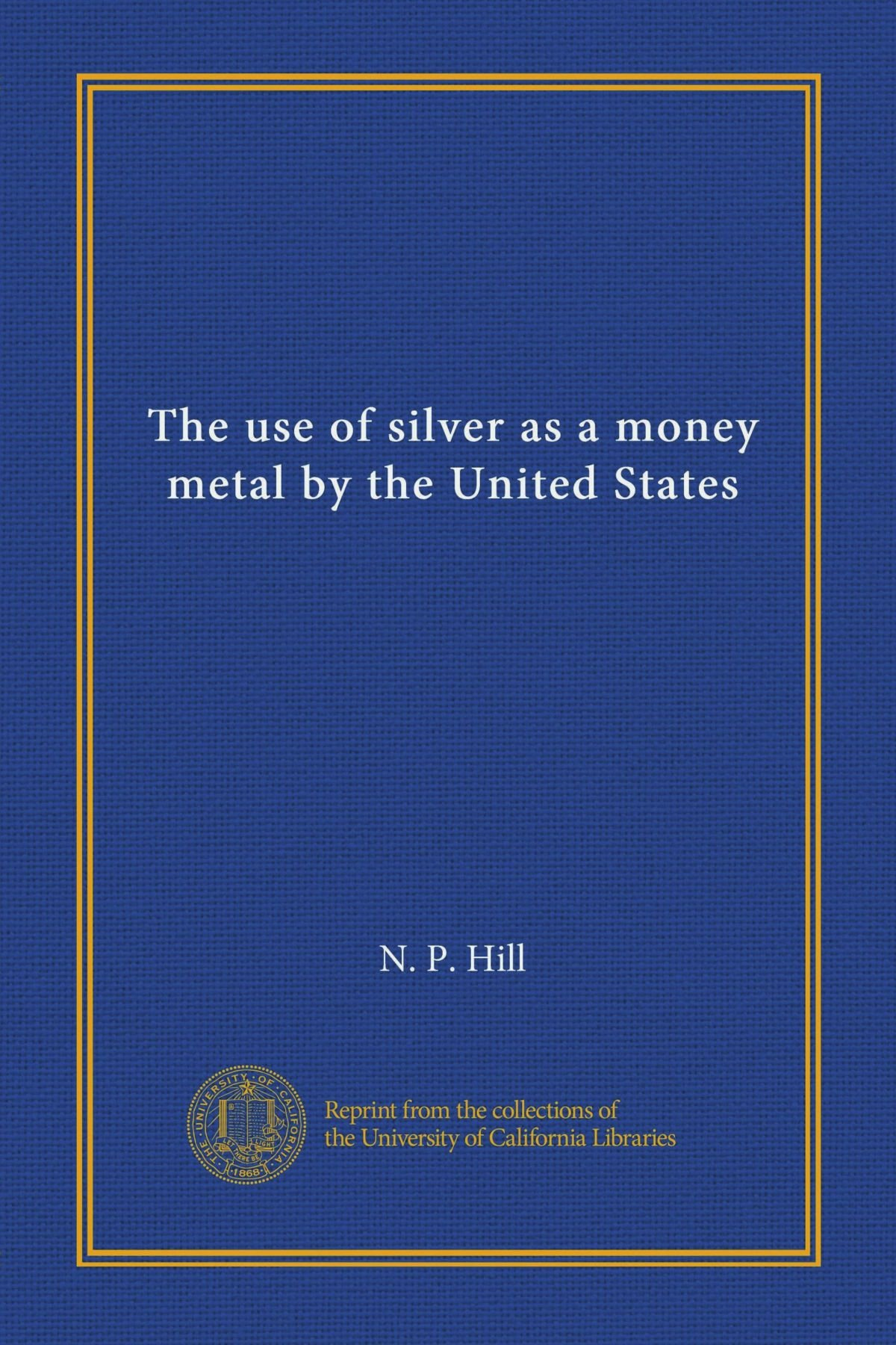 Download The use of silver as a money metal by the United States pdf epub