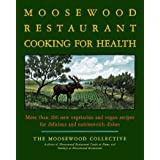 The Moosewood Restaurant Cooking for Health: More Than 200 New Vegetarian and Vegan Recipes for Delicious and Nutrient-Rich D