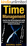 Time Management: Step by Step Skill Development Guide to Increase Productivity, Focus and End Procrastination (Getting things done, Successful people,Tips and Techniques, Procrastination)