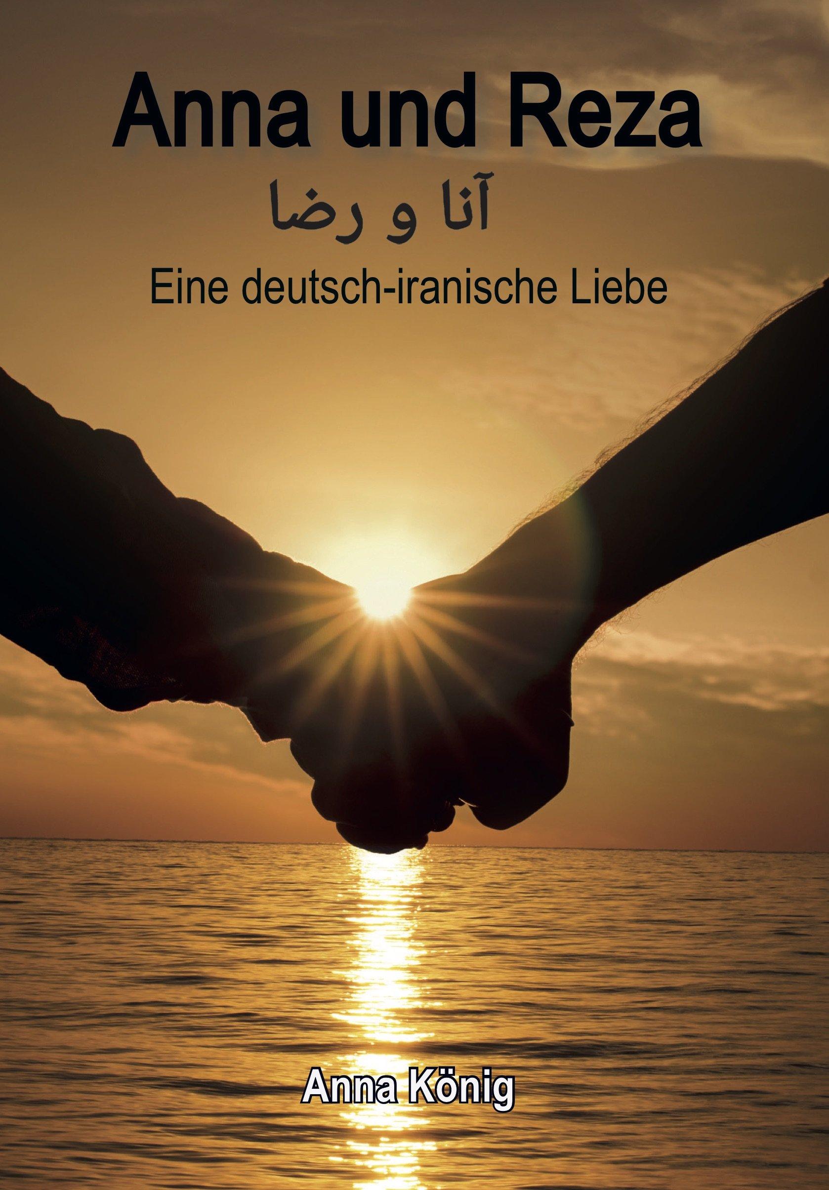 Anna und Reza: eine deutsch-iranische Liebe Taschenbuch – 5. Februar 2018 Anna König Romeon-Verlag 3962290494 Abenteuer - Abenteurer
