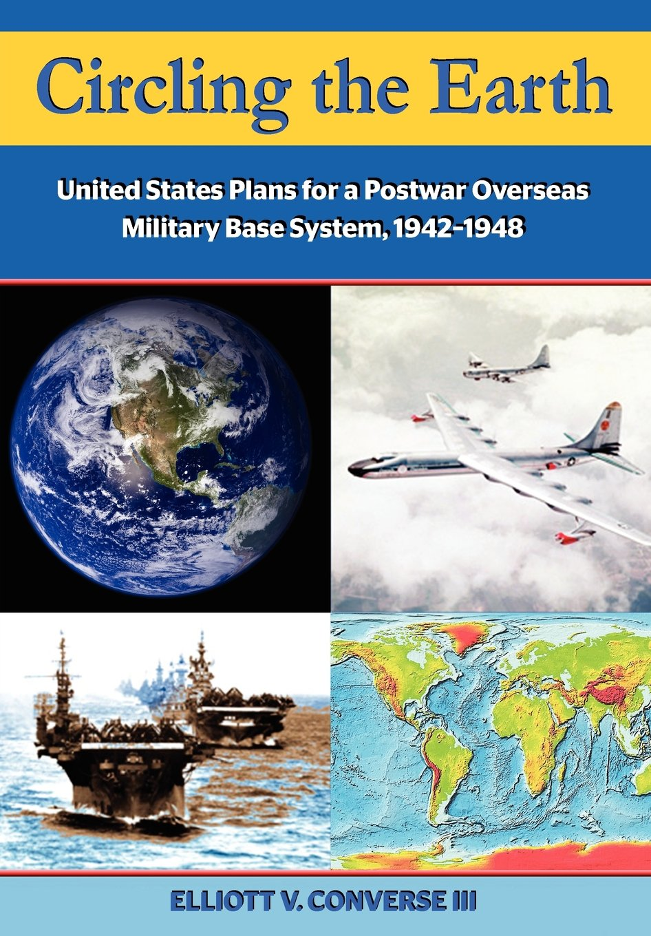 Read Online Circling the Earth: United States Plans for a Postwar Overseas Military Base System, 1942-1948 pdf epub