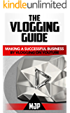 The Vlogging Guide: Making a Successful Business on YouTube