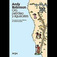 Oro, petróleo y aguacates: Las nuevas venas abiertas de América Latina (Spanish Edition)