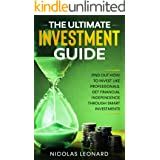 The Ultimate Investment Guide: Learn How to Invest Like the Pros. Gain Financial Independence Through Savvy Investing (Stock