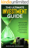 The Ultimate Investment Guide: Learn How to Invest Like the Pros. Gain Financial Independence Through Savvy Investing