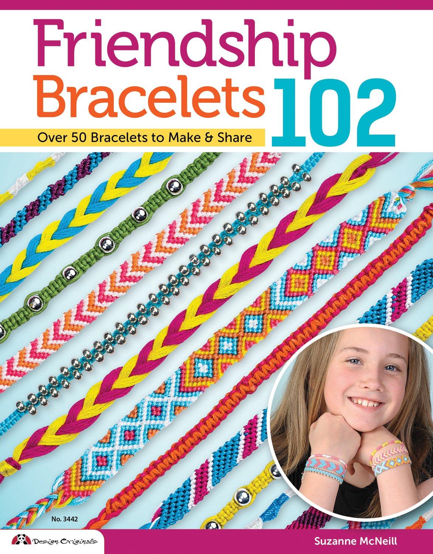 Friendship Bracelets 102: Over 50 Bracelets To Make & Share (design  Originals): Suzanne Mcneill: 9781574212945: Amazon: Books