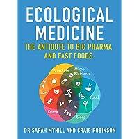 Ecological Medicine: The antidote to Big Pharma and Fast Food