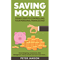 SAVING MONEY: 21 EASY Steps To Controlling Your Personal Finances FAST (Money, Save Money, Personal Finances, Investing…