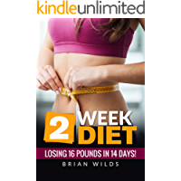 2 Week Diet: Losing Losing 16 POUNDS in 14 DAYS! (English Edition)