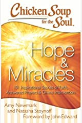 Chicken Soup for the Soul: Hope & Miracles: 101 Inspirational Stories of Faith, Answered Prayers, and Divine Intervention Kindle Edition